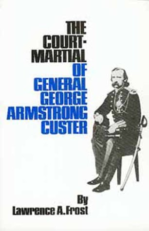 The Court-Martial of General George Armstrong Custer (0806116080) by Lawrence A. Frost