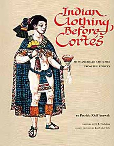 9780806116501: Indian Clothing Before Cortes: Mesoamerican Costumes from the Codices (Civilization of the American Indian Series)