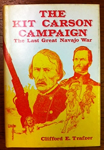 The Kit Carson Campaign; the Last Great Navajo War