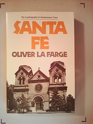 Santa Fe : The Autobiography of a: La Farge, Oliver,