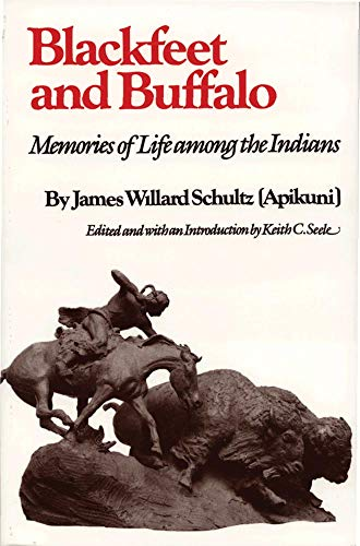 Blackfeet and Buffalo: Memories of Life among the Indians (0806117001) by James Willard Schultz