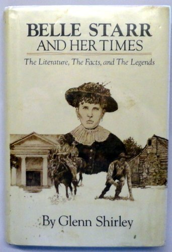 BELLE STARR AND HER TIMES: The Literature, the Facts, and the Legends: Shirley, Glenn