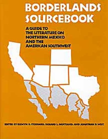 Borderlands sourcebook; a guide to the literature on Northern Mexico and the American Southwest: ...