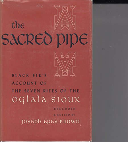 The Gift of the Sacred Pipe. Based on Black Elk's Account of the Seven Rites of the Oglala Sioux ...