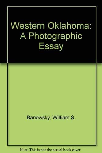 Western Oklahoma: A Photographic Essay [INSCRIBED]: Banowsky, William S. / Daisy Dacazes - ...