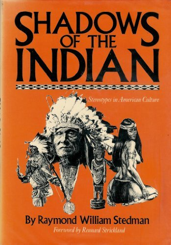 Shadows of the Indian: Stereotypes in American Culture: Stedman, Raymond William