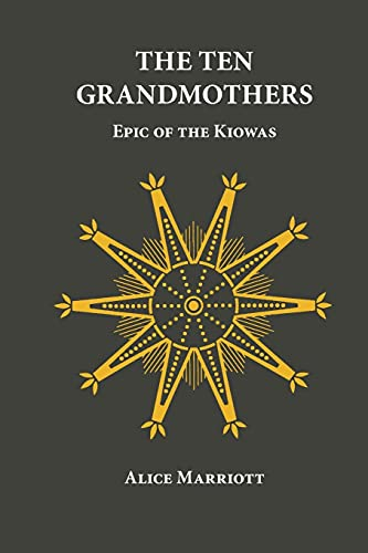 The Ten Grandmothers: Epic of the Kiowas (The Civilization of the American Indian Series) (0806118253) by Alice Marriott