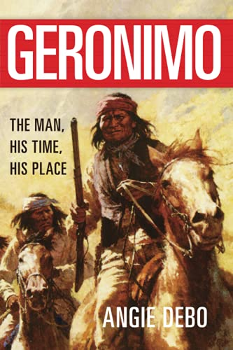 9780806118284: Geronimo: The Man, His Time, His Place (The Civilization of the American Indian Series)