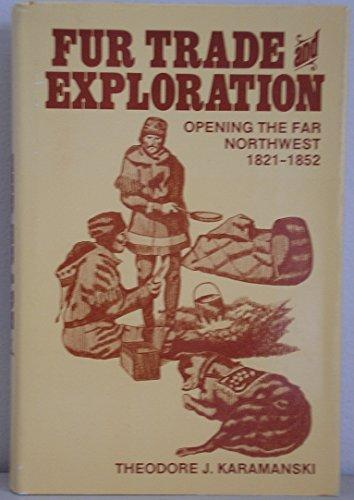 Fur Trade and Exploration: Opening the Far North West, 1821-52: Theodore,J. Karamanski