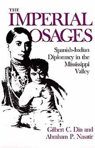 The Imperial Osages: Spanish-Indian Diplomacy in the Mississippi Valley