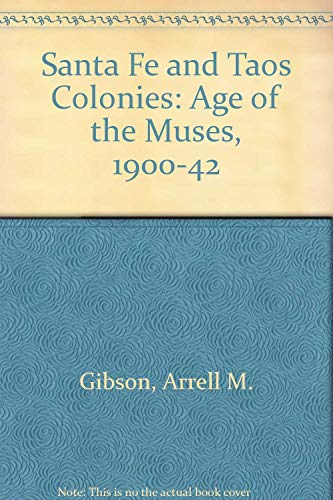 The Santa Fe and Taos Colonies: Age of the Muses, 1900-1942