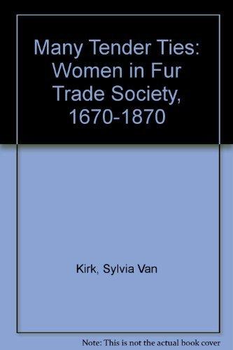 9780806118420: Many Tender Ties: Women in Fur Trade Society, 1670-1870