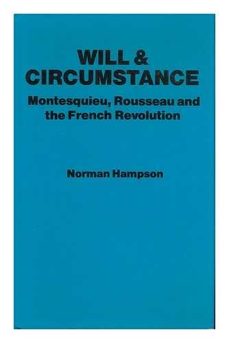 Will and Circumstance: Montesquieu, Rousseau and the French Revolution