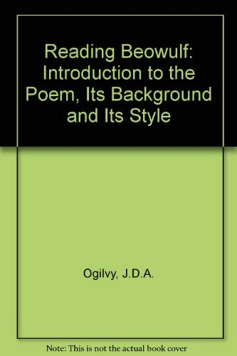 """Reading """"Beowulf"""": Introduction to the Poem, Its Background and Its Style: Ogilvy, J.D.A...."""