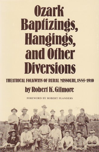 Ozark Baptizings, Hangings, and Other Diversions: Theatrical Folkways of Rural Missouri, 1885-1910:...