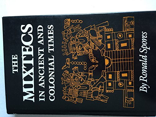 The Mixtecs in Ancient and Colonial Times: Spores, Ronald