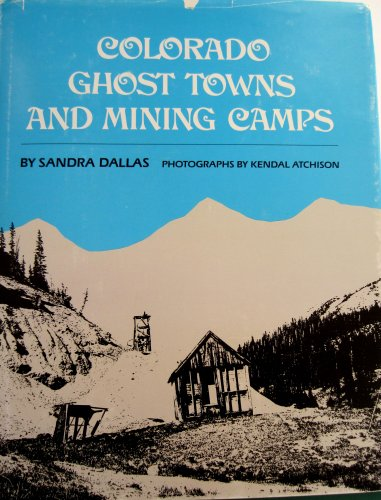 Colorado Ghost Towns and Mining Camps (9780806119106) by Sandra Dallas