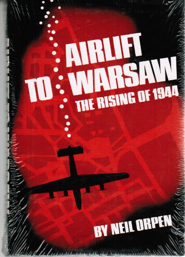 Airlift to Warsaw: The Rising of 1944: Orpen, Neil D.