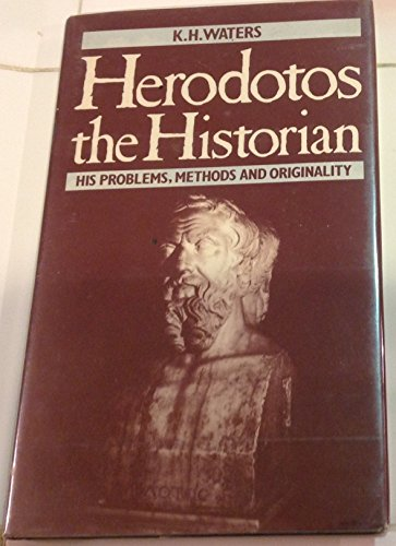 Herodotos the Historian: His Problems, Methods and Originality.: WATERS, K. H.: