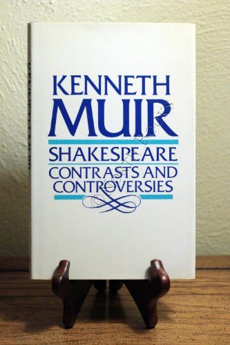 Shakespeare: Contrasts and Controversies: Kenneth Muir