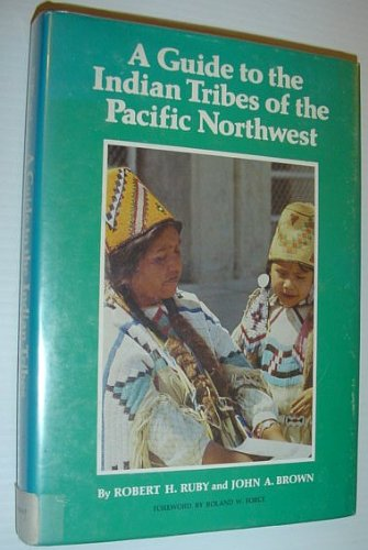 Guide to the Indian Tribes of the Pacific Northwest: Ruby, Robert H.