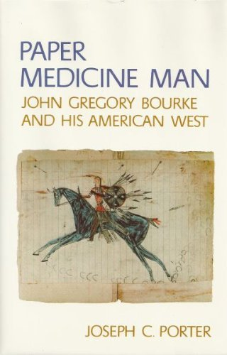 Paper Medicine Man John Gregory Bourke And His American West: Porter, Joseph C.