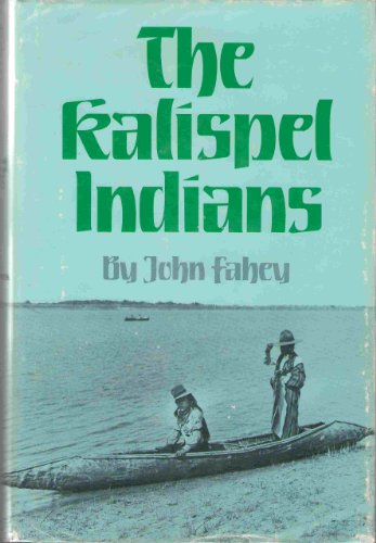 The Kalispel Indians (Civilization of the American Indian) (0806120002) by John Fahey