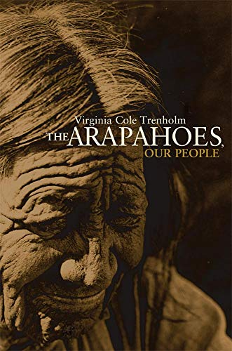 9780806120225: The Arapahoes, Our People (Volume 105) (The Civilization of the American Indian Series)