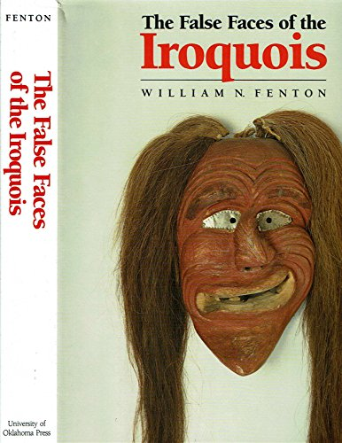The False Faces of the Iroquois: Fenton, William N.