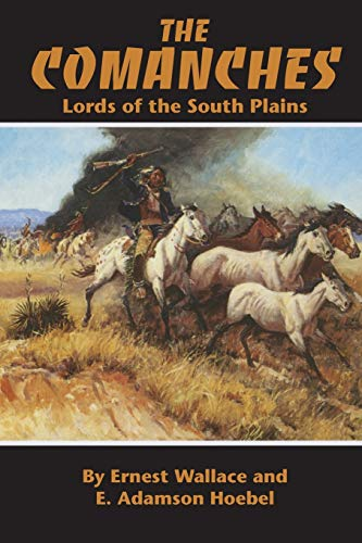 The Comanches : Lords of the South: Ernest Wallace; E.