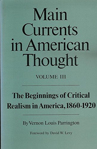 Main Currents in American Thought: The Beginnings of Critical Realism in America, 1860-1920 Vol. ...