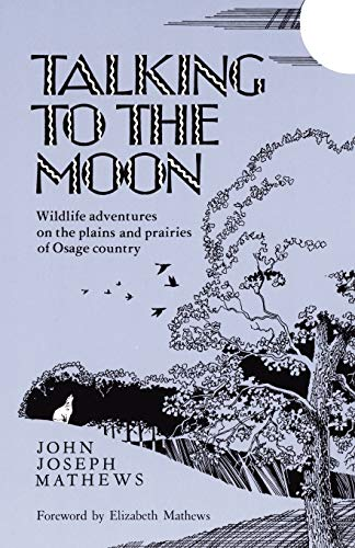 9780806120836: Talking To The Moon: Wildlife adventures on the plains and prairies of Osage country