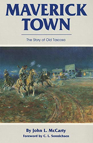 MAVERICK TOWN, THE STORY OF OLD TASCOSA.