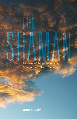 9780806121062: The Shaman: Patterns of Religious Healing Among the Ojibway Indians (The Civilization of the American Indian Series)