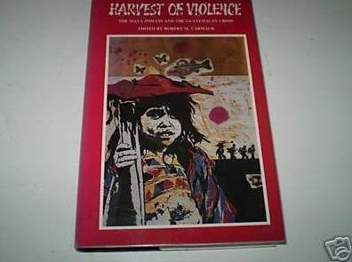 Harvest of Violence: Maya Indians and the Guatemalan Crisis: Carmack, Robert M.
