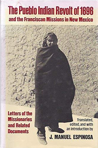 The Pueblo Indian Revolt of 1696 and the Franciscan Missions in New Mexico: Letters of the ...