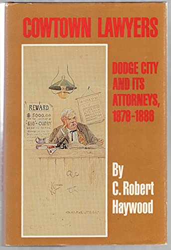 COWTOWN LAWYERS: Dodge City and Its Attorneys, 1878 - 1888: Haywood, Robert