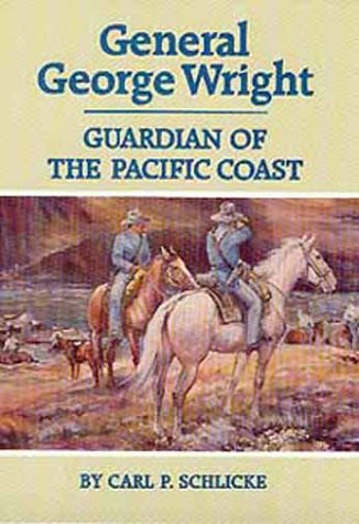 General George Wright, Guardian of the Pacific Coast: Schlicke, Carl P.