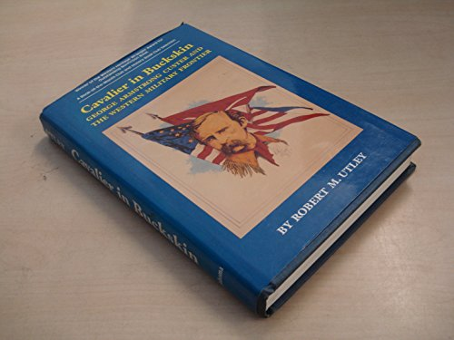 Cavalier in Buckskin George Armstrong Custer And the Western Military Frontier
