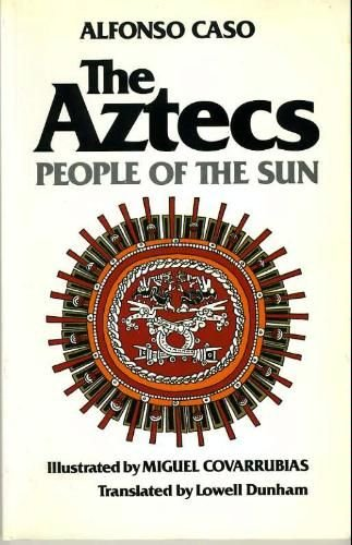The Aztecs: People of the Sun (Civilization of the American Indian): Caso, Alfonso