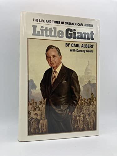 Little Giant: The Life and Times of Speaker Carl Albert: Albert, Carl