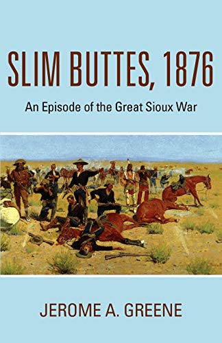Slim Buttes, 1876: An Episode of the Great Sioux War: Jerome A. Greene