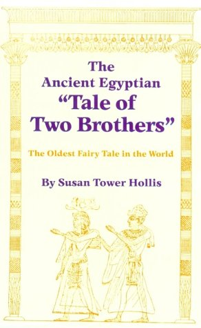 "Ancient Egyptian ""Tale of Two Brothers:"" The Oldest Fairy Tale in the World.: HOLLIS, ..."