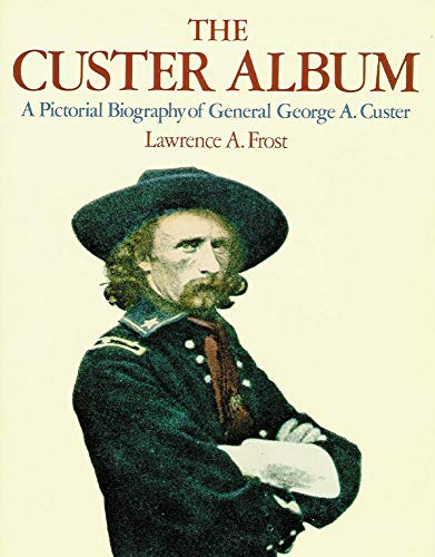 9780806122823: The Custer Album: A Pictorial Biography of George Armstrong Custer: A Pictorial Biography of General George A.Custer