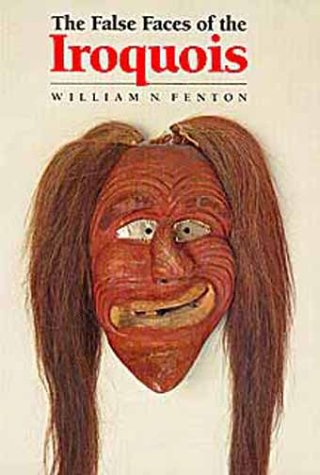 False Faces of the Iroquois (Civilization of the American Indian): Fenton, William N.