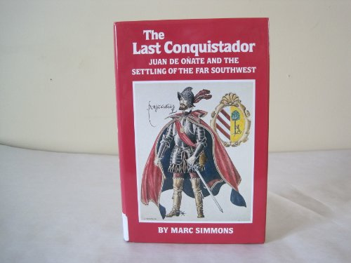 9780806123387: Last Conquistador: Juan de Onate and the Settling of the Far Southwest (Oklahoma Western Biographies)