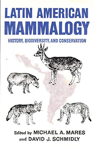 Latin American Mammalogy: History, Biodiversity, and Conservation (Oklahoma Museum of Natural His...