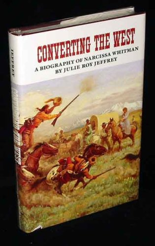 Covering the West: A Biography of Narcissa Whitman [First Edition]
