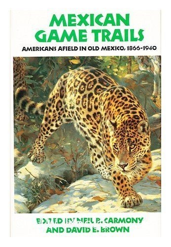Mexican Game Trails: Americans Afield in Old: Neil B. Carmony