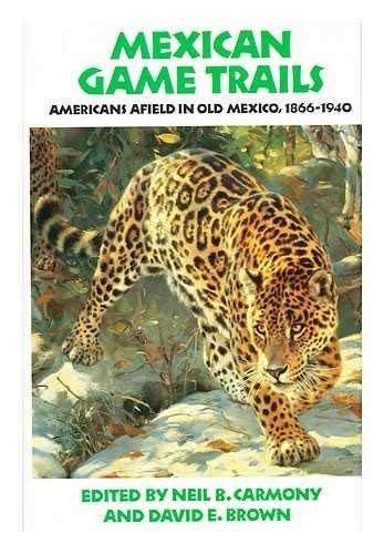 9780806123615: Mexican Game Trails: Americans Afield in Old Mexico, 1866-1940